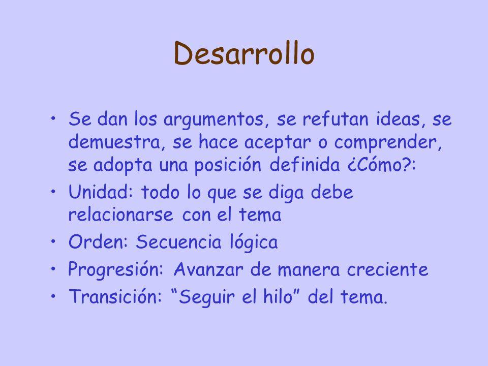 Desarrollo Se dan los argumentos, se refutan ideas, se demuestra, se hace aceptar o comprender, se adopta una posición definida ¿Cómo :