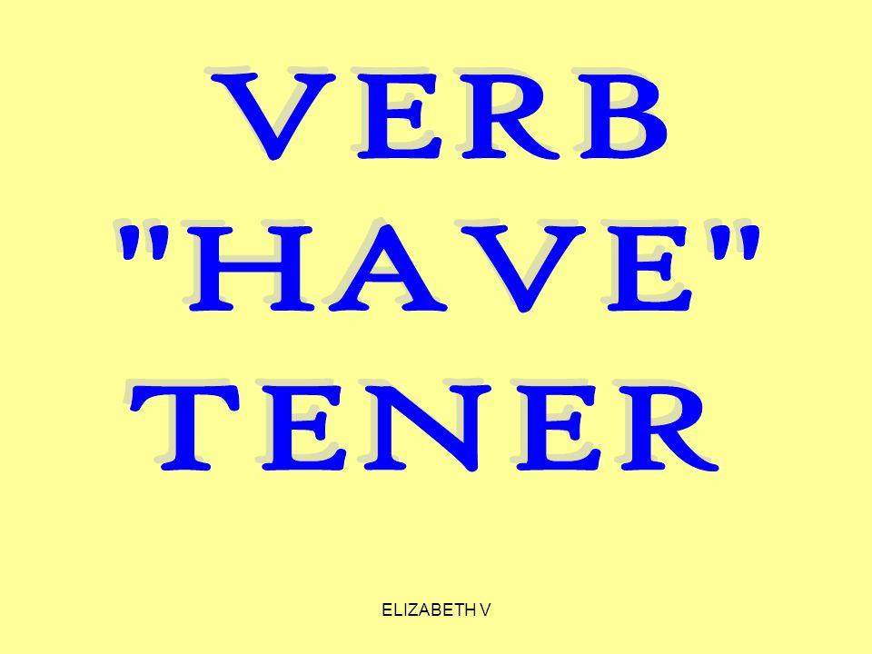 VERB HAVE TENER ELIZABETH V