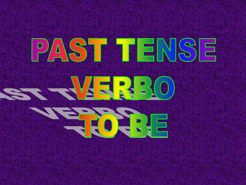 PAST TENSE VERBO TO BE