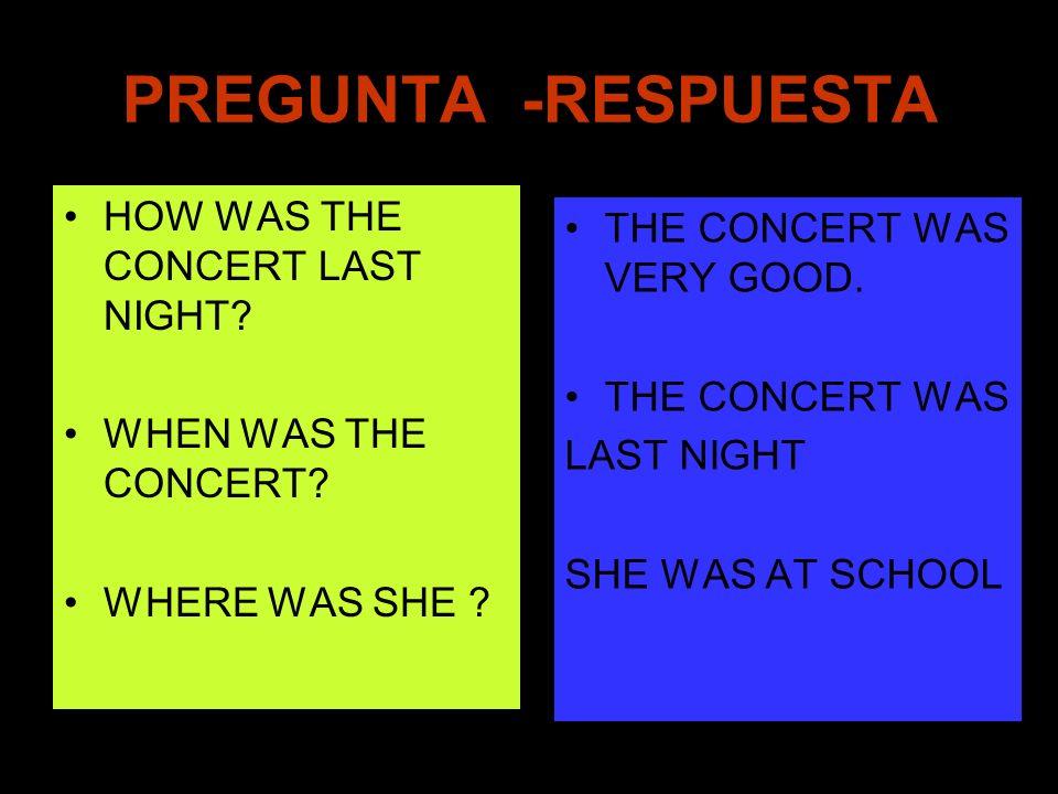 PREGUNTA -RESPUESTA HOW WAS THE CONCERT LAST NIGHT