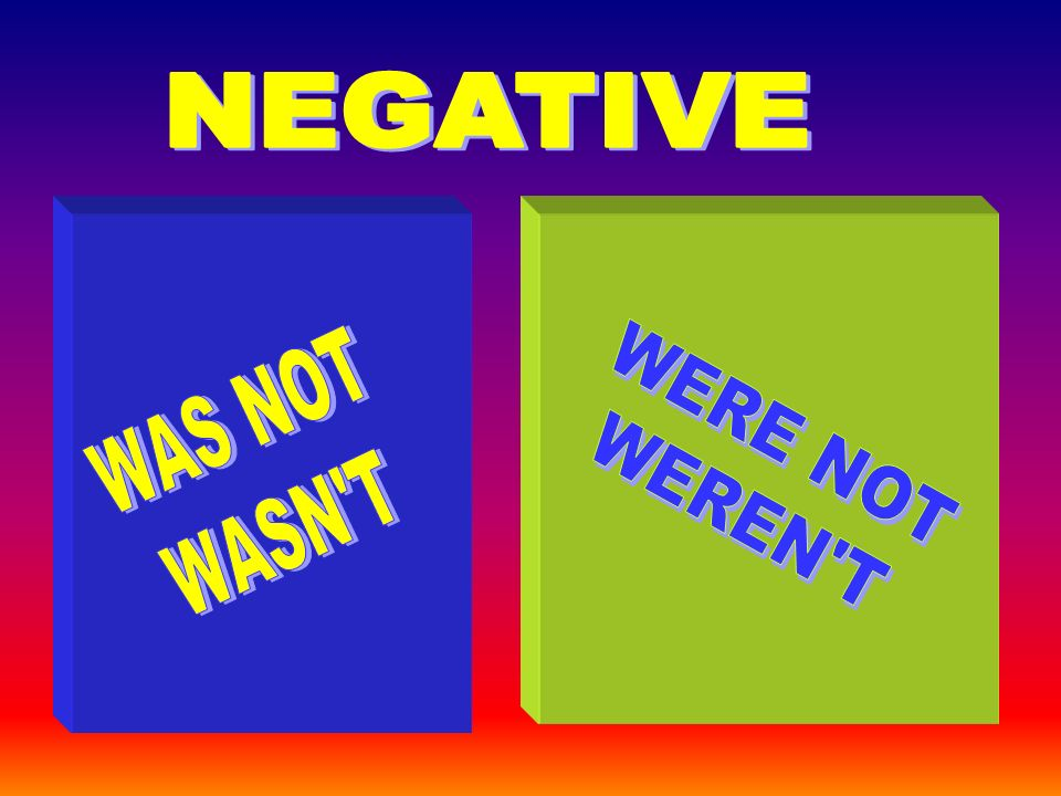 NEGATIVE WAS NOT WASN T WERE NOT WEREN T