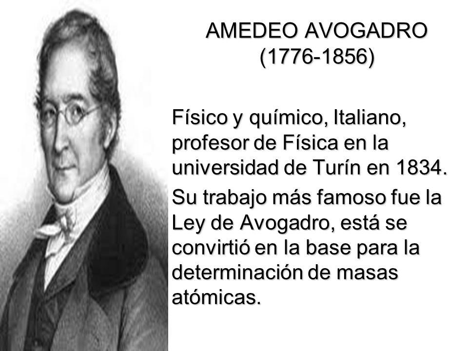 AMEDEO AVOGADRO (1776-1856) Físico y químico, Italiano, profesor de Física en la universidad de Turín en 1834.