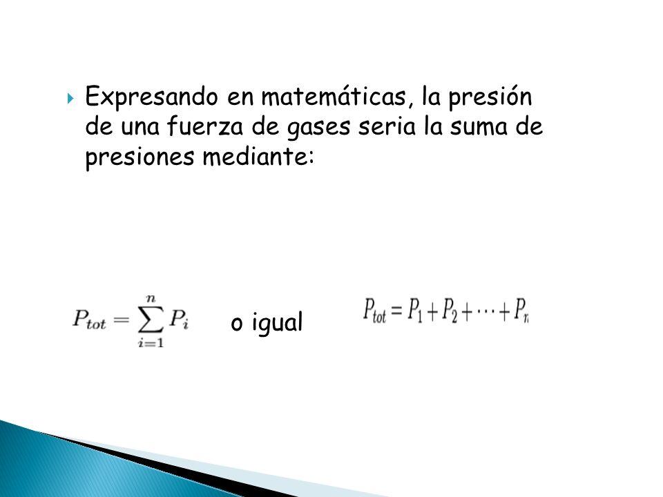 Expresando en matemáticas, la presión de una fuerza de gases seria la suma de presiones mediante: