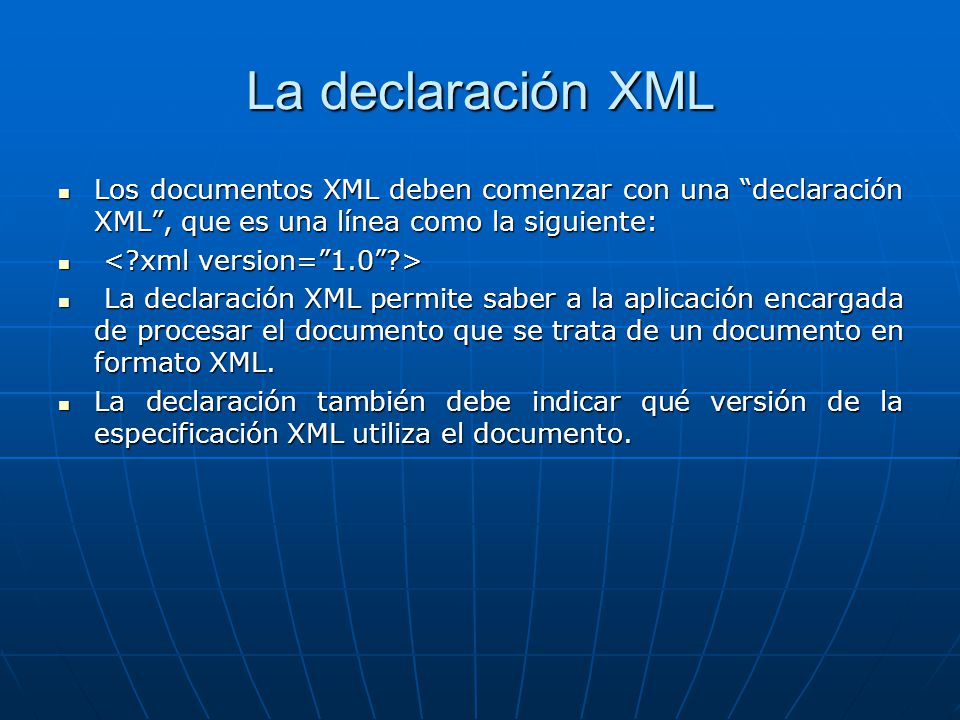 La declaración XML Los documentos XML deben comenzar con una declaración XML , que es una línea como la siguiente:
