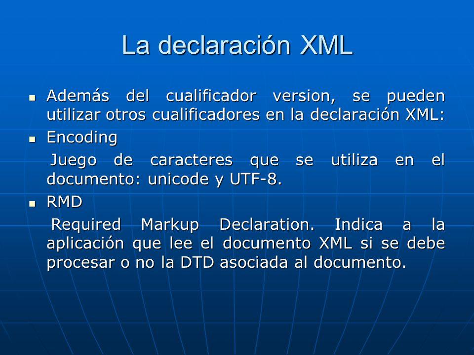 La declaración XML Además del cualificador version, se pueden utilizar otros cualificadores en la declaración XML: