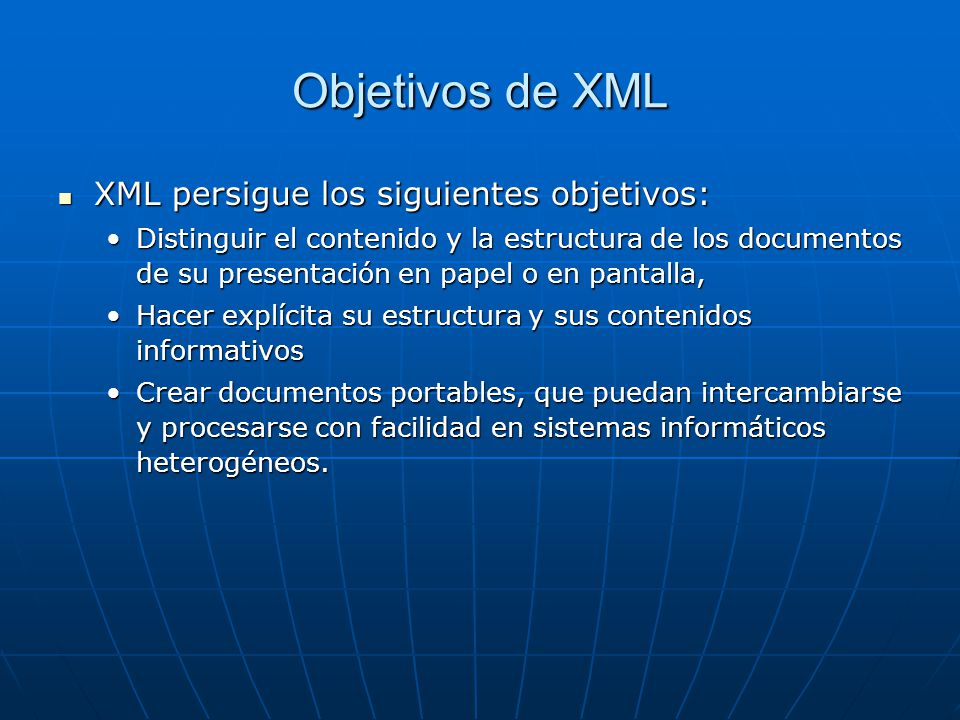 Objetivos de XML XML persigue los siguientes objetivos: