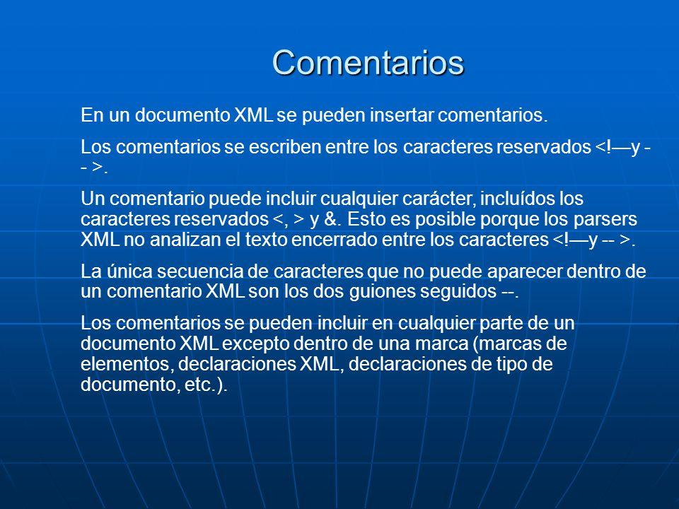 Comentarios En un documento XML se pueden insertar comentarios.