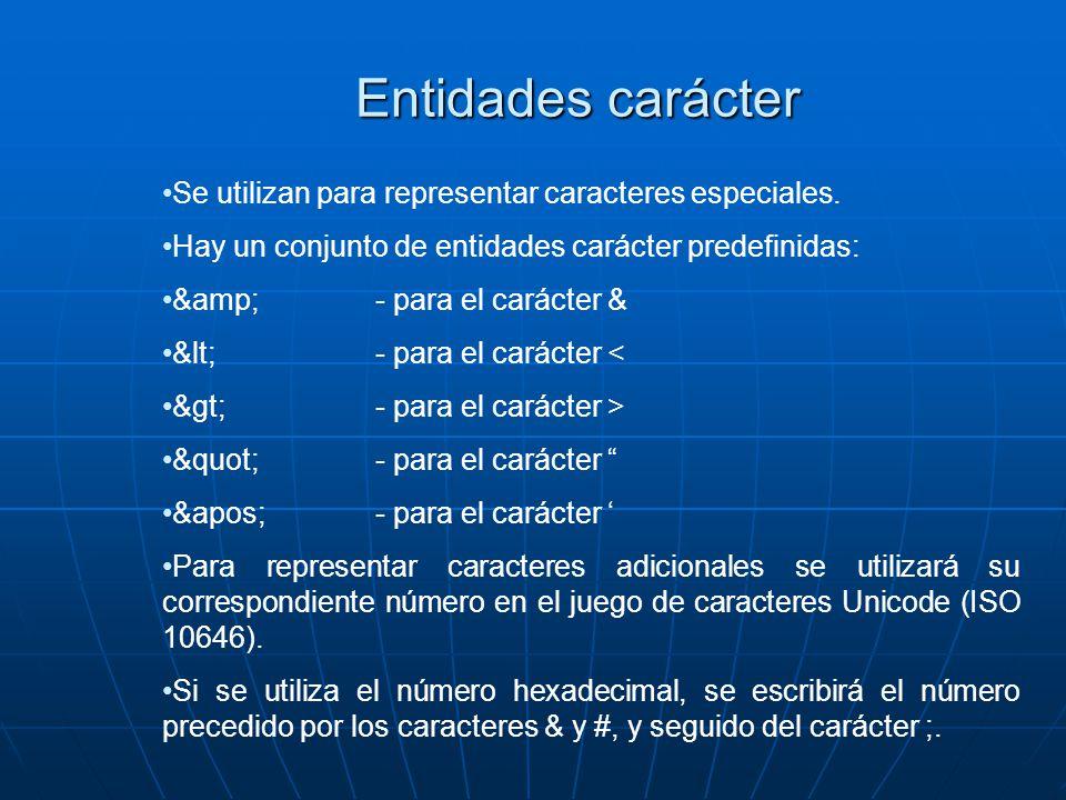 Entidades carácter Se utilizan para representar caracteres especiales.