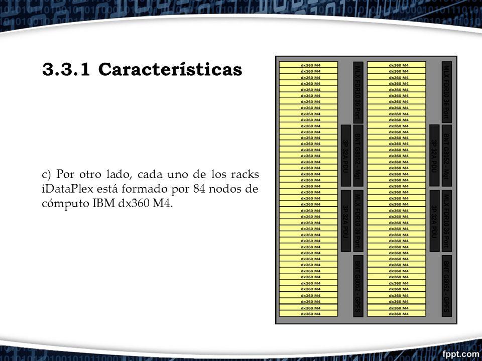 3.3.1 Características c) Por otro lado, cada uno de los racks iDataPlex está formado por 84 nodos de cómputo IBM dx360 M4.