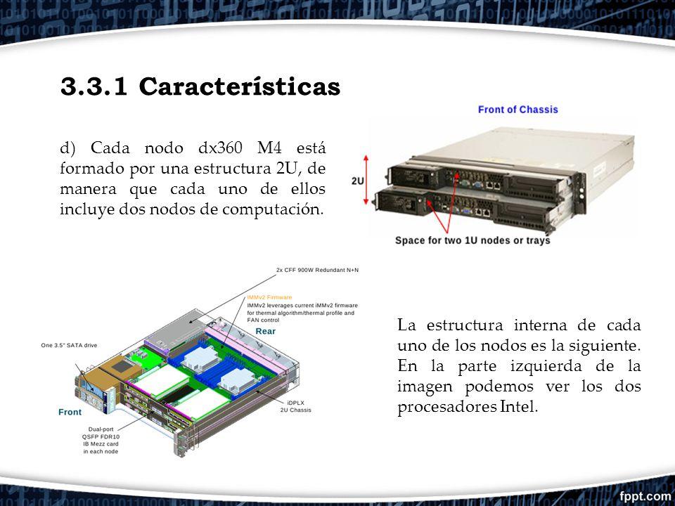 3.3.1 Características d) Cada nodo dx360 M4 está formado por una estructura 2U, de manera que cada uno de ellos incluye dos nodos de computación.