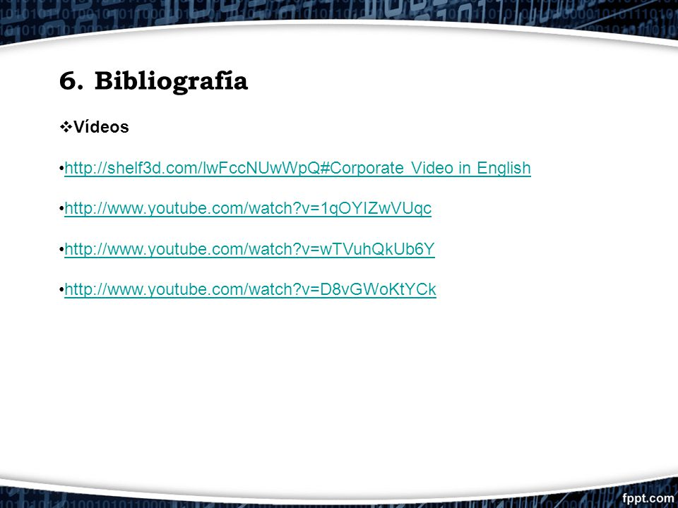 6. Bibliografía Vídeos. http://shelf3d.com/lwFccNUwWpQ#Corporate Video in English. http://www.youtube.com/watch v=1qOYIZwVUqc.