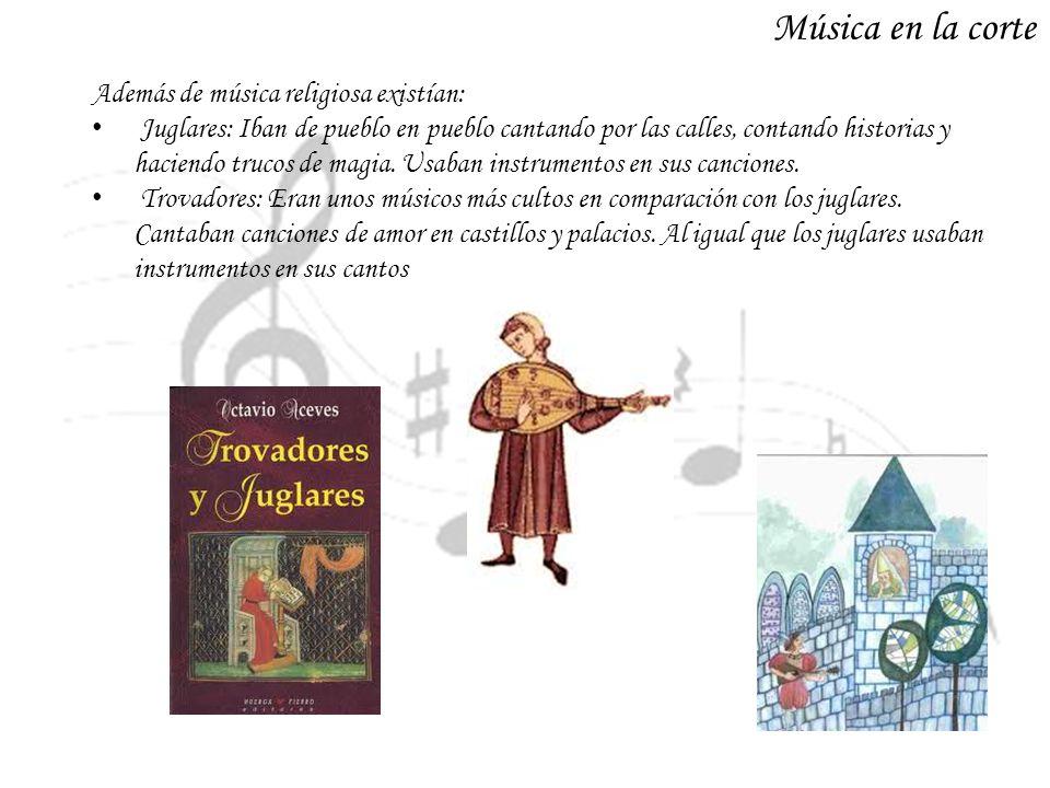 Música en la corte Además de música religiosa existían: