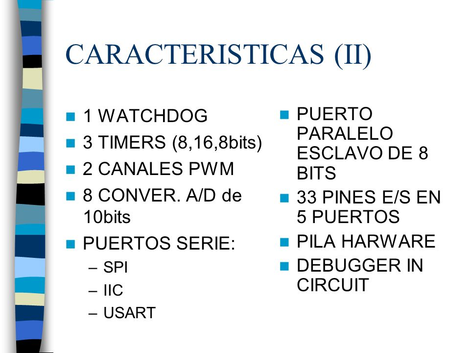 CARACTERISTICAS (II) 1 WATCHDOG 3 TIMERS (8,16,8bits) 2 CANALES PWM