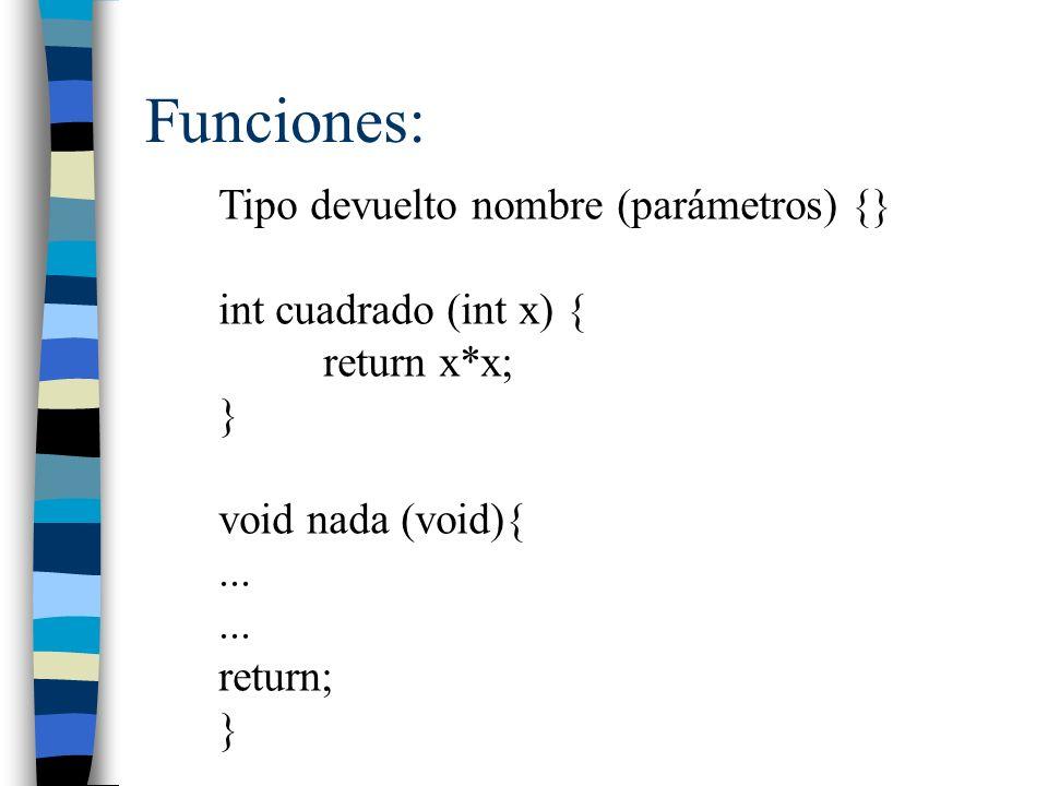 Funciones: Tipo devuelto nombre (parámetros) {} int cuadrado (int x) {