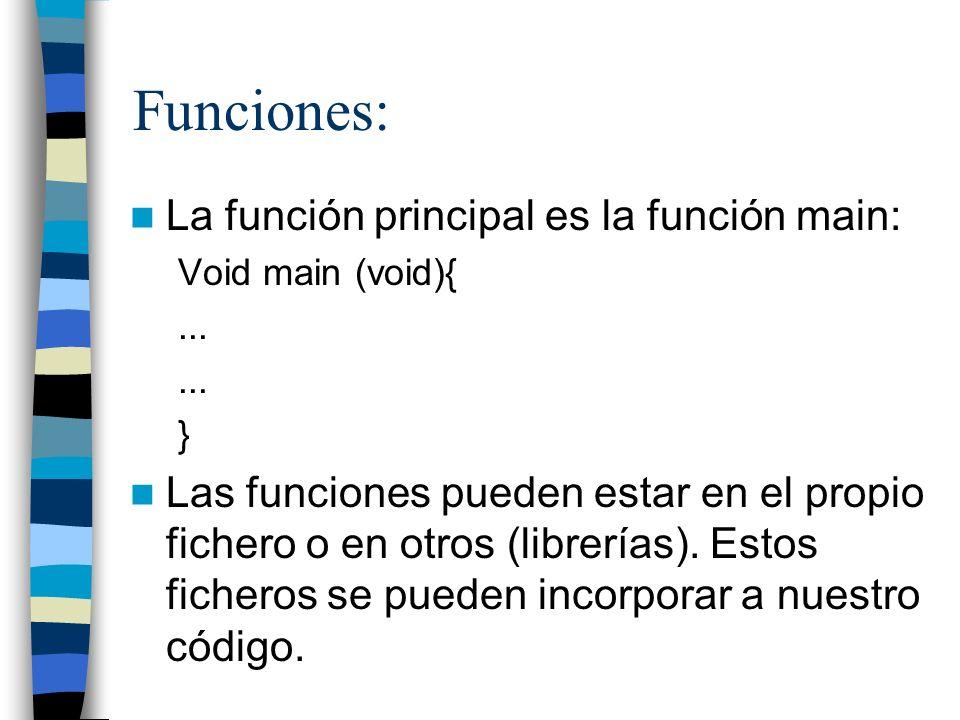 Funciones: La función principal es la función main: