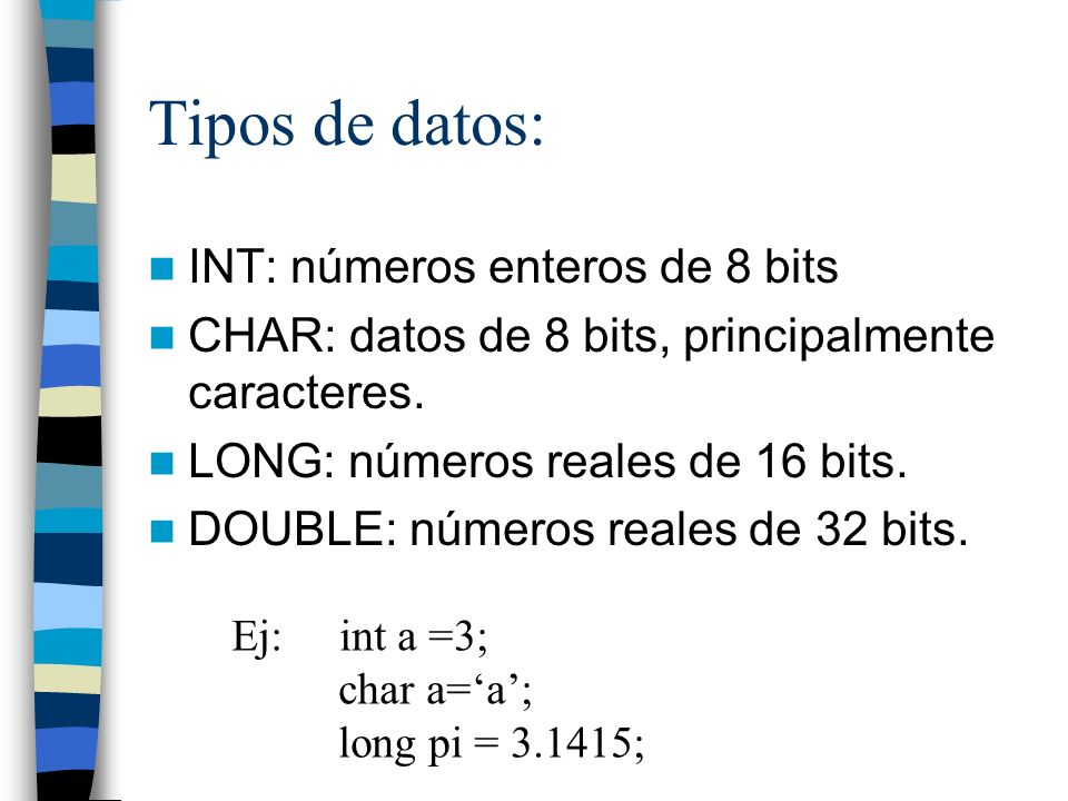 Tipos de datos: INT: números enteros de 8 bits