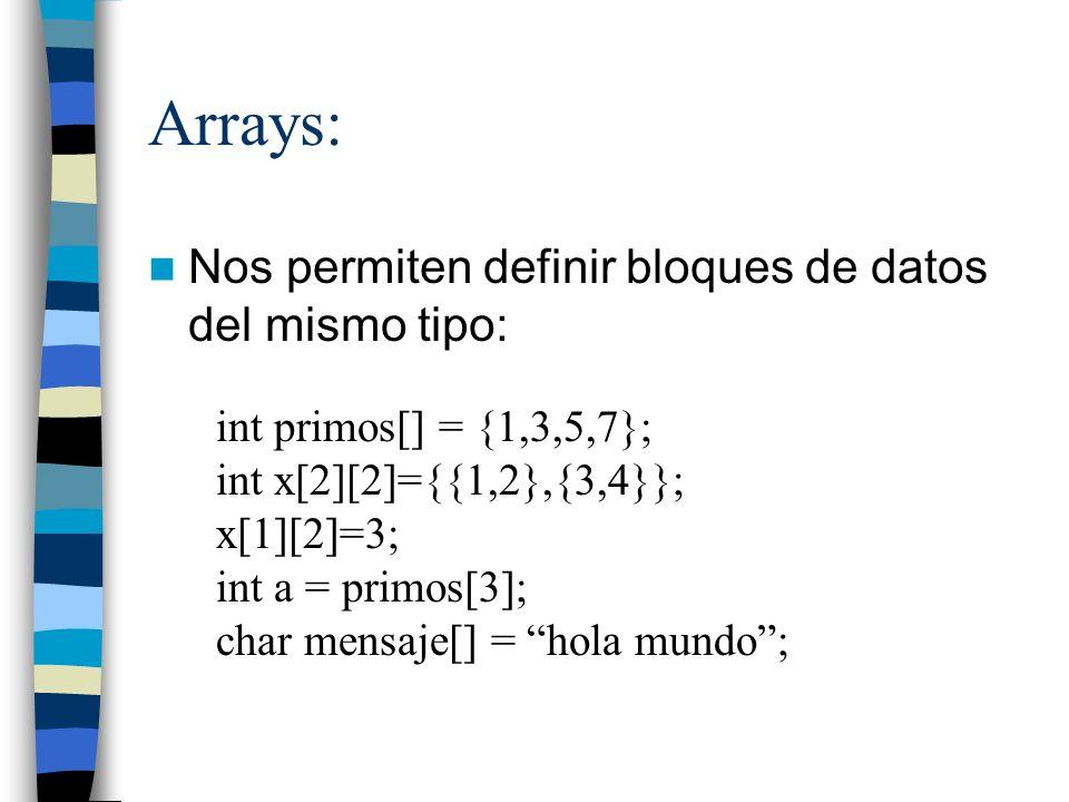 Arrays: Nos permiten definir bloques de datos del mismo tipo: