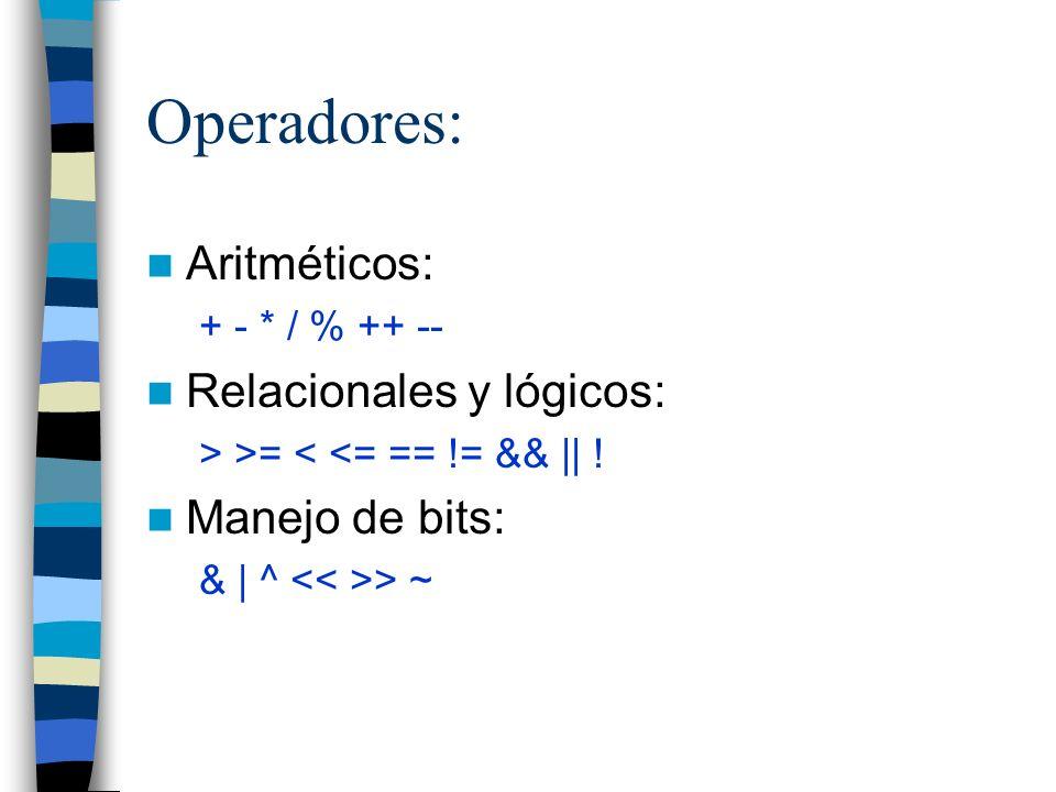 Operadores: Aritméticos: Relacionales y lógicos: Manejo de bits: