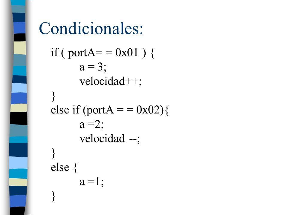 Condicionales: if ( portA= = 0x01 ) { a = 3; velocidad++; }
