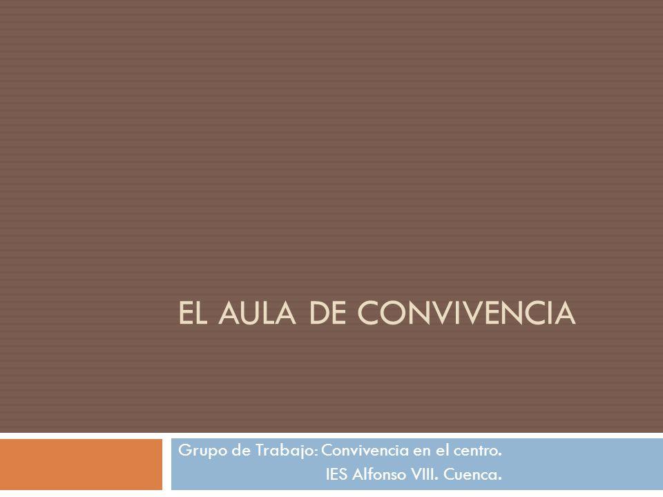 Grupo de Trabajo: Convivencia en el centro. IES Alfonso VIII. Cuenca.