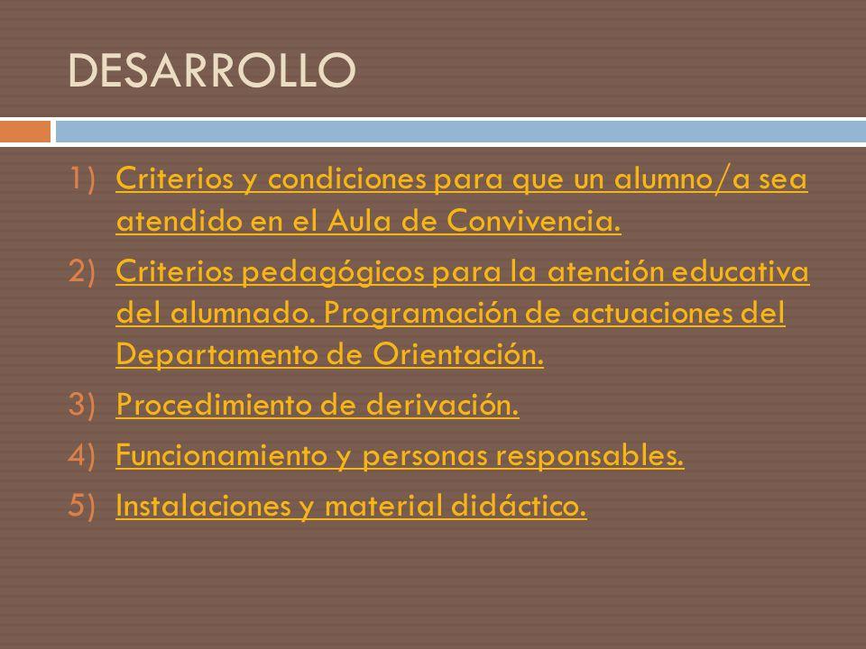 DESARROLLO Criterios y condiciones para que un alumno/a sea atendido en el Aula de Convivencia.