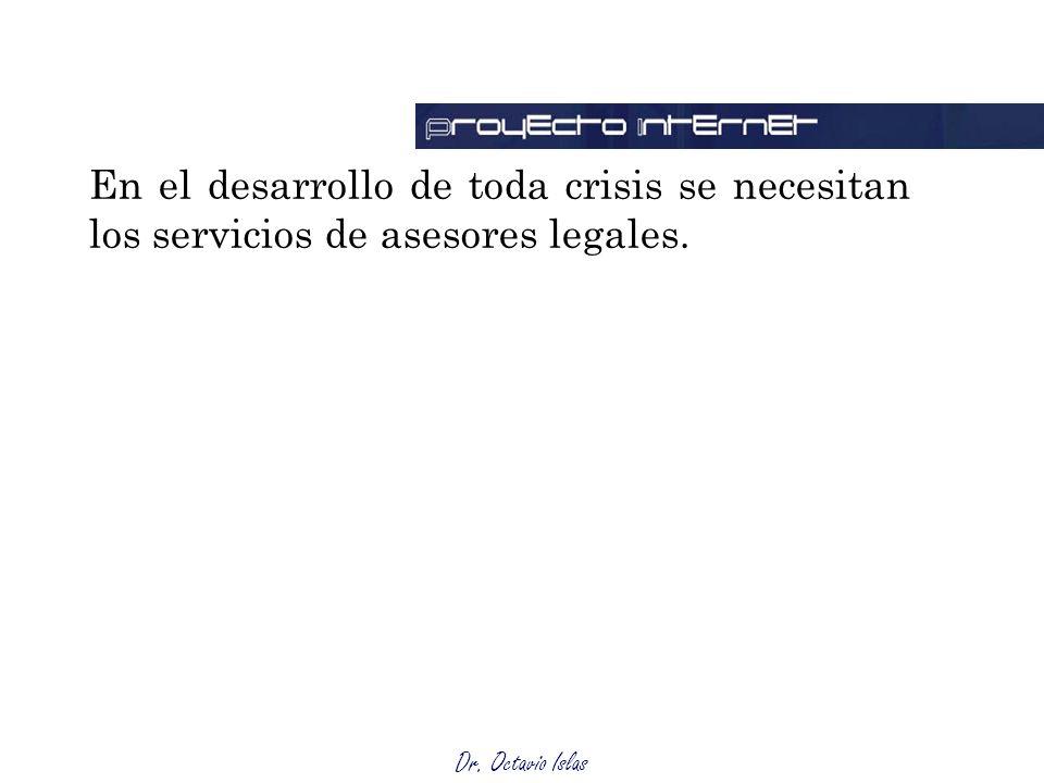En el desarrollo de toda crisis se necesitan los servicios de asesores legales.