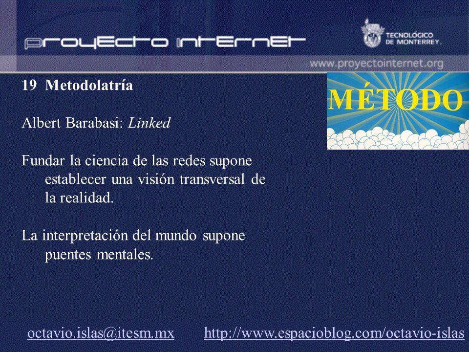 19 Metodolatría Albert Barabasi: Linked. Fundar la ciencia de las redes supone establecer una visión transversal de la realidad.