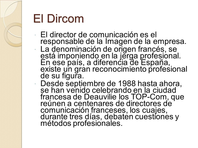 El Dircom El director de comunicación es el responsable de la Imagen de la empresa.