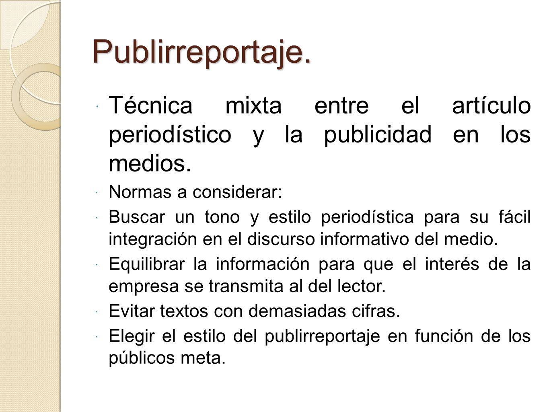 Publirreportaje.Técnica mixta entre el artículo periodístico y la publicidad en los medios. Normas a considerar: