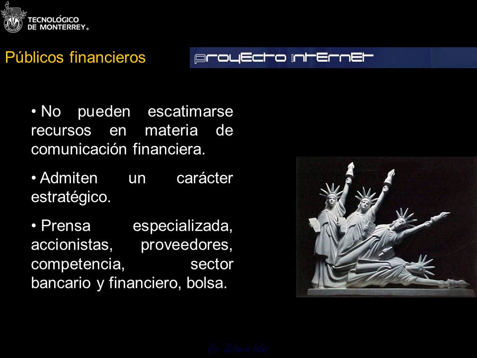 Públicos financieros No pueden escatimarse recursos en materia de comunicación financiera. Admiten un carácter estratégico.