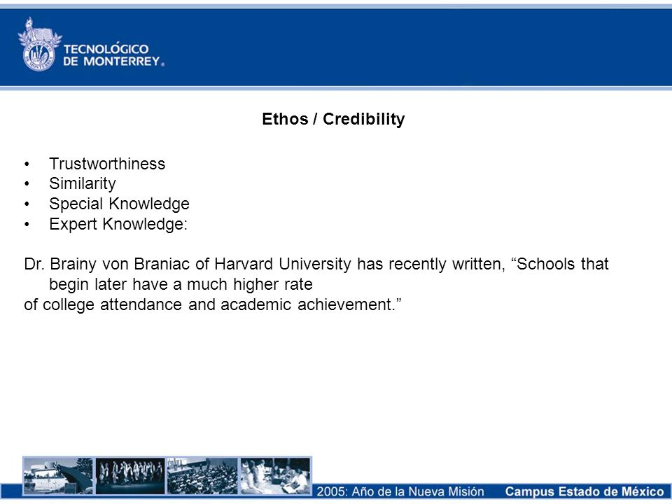 Ethos / Credibility Trustworthiness. Similarity. Special Knowledge. Expert Knowledge: