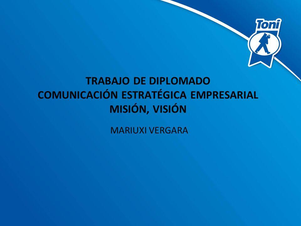 TRABAJO DE DIPLOMADO COMUNICACIÓN ESTRATÉGICA EMPRESARIAL MISIÓN, VISIÓN