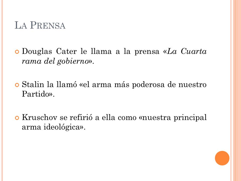 La Prensa Douglas Cater le llama a la prensa «La Cuarta rama del gobierno». Stalin la llamó «el arma más poderosa de nuestro Partido».