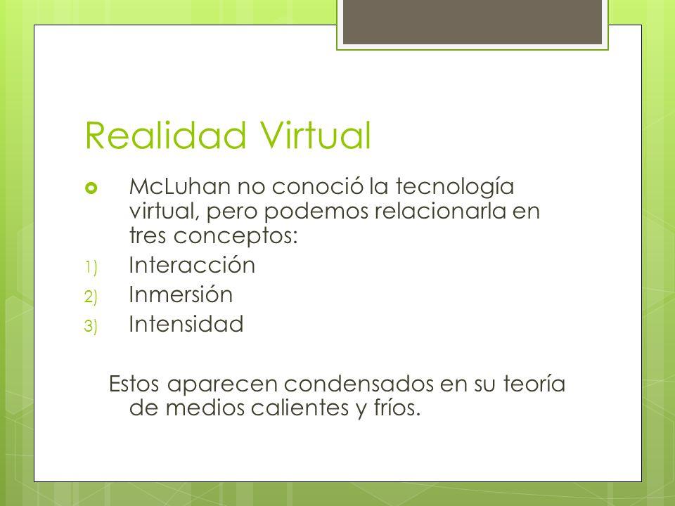 Realidad VirtualMcLuhan no conoció la tecnología virtual, pero podemos relacionarla en tres conceptos:
