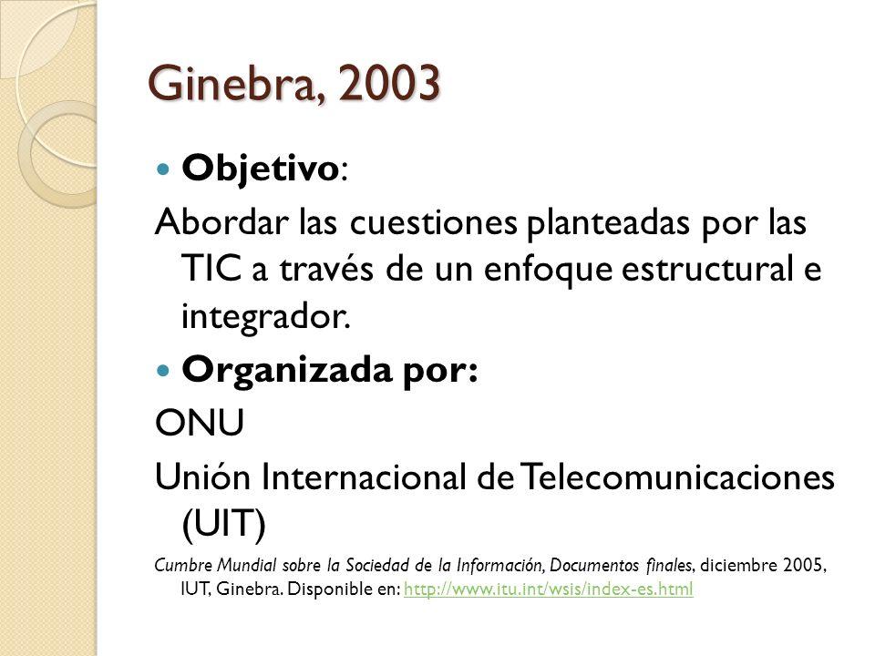 Ginebra, 2003 Objetivo: Abordar las cuestiones planteadas por las TIC a través de un enfoque estructural e integrador.