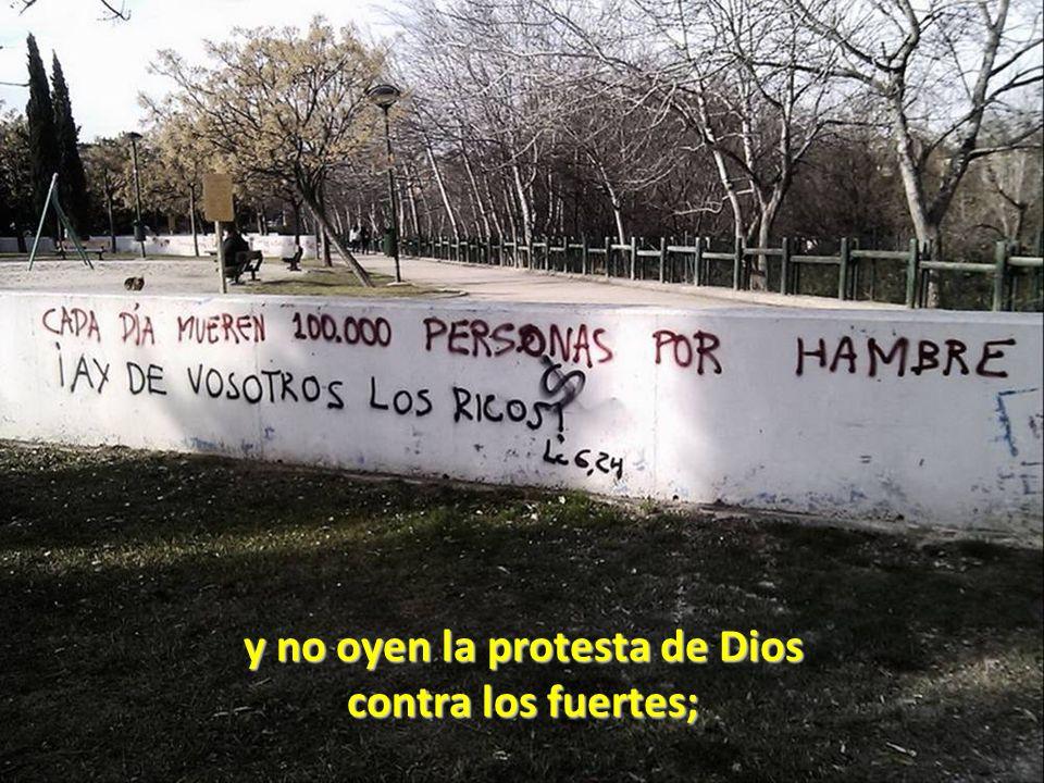 y no oyen la protesta de Dios contra los fuertes;