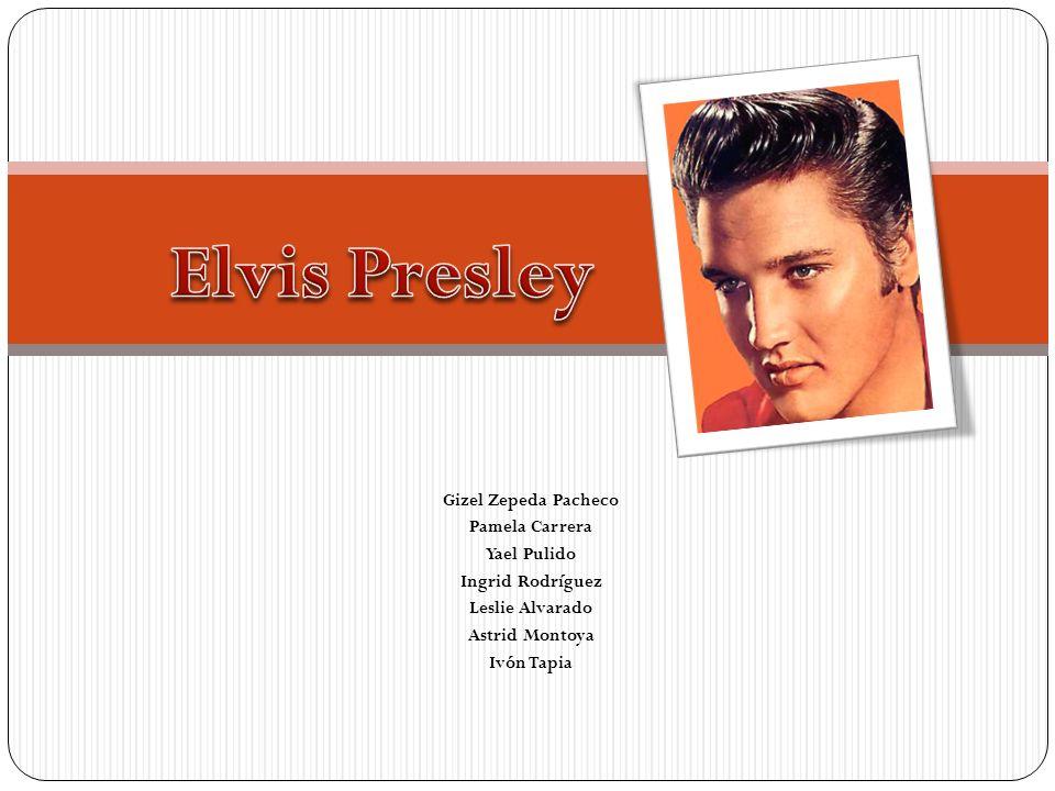 Elvis Presley Gizel Zepeda Pacheco Pamela Carrera Yael Pulido