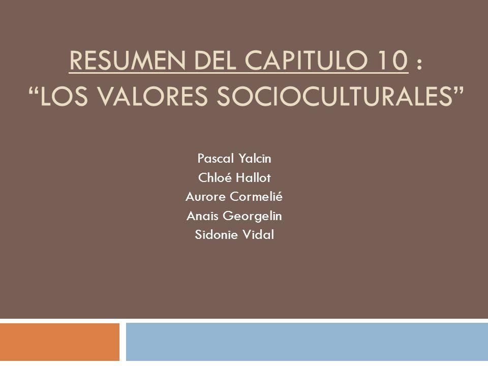 RESUMEN DEL CAPITULO 10 : LOS VALORES SOCIOCULTURALES