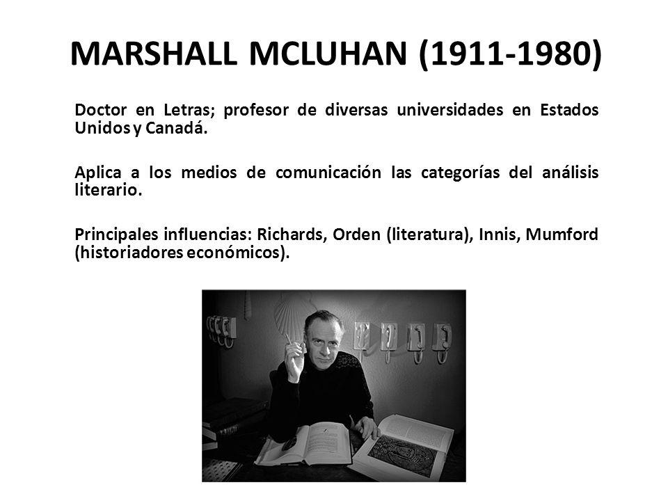 MARSHALL MCLUHAN (1911-1980) Doctor en Letras; profesor de diversas universidades en Estados Unidos y Canadá.