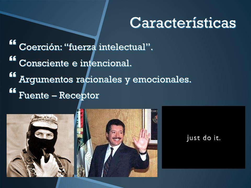 Características Coerción: fuerza intelectual .