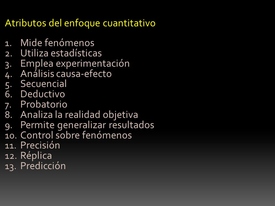 Atributos del enfoque cuantitativo Mide fenómenos Utiliza estadísticas