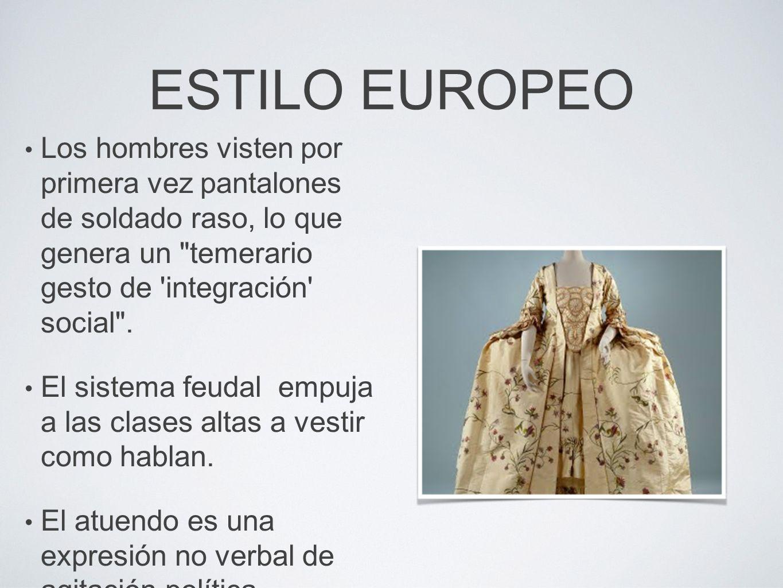 ESTILO EUROPEO Los hombres visten por primera vez pantalones de soldado raso, lo que genera un temerario gesto de integración social .