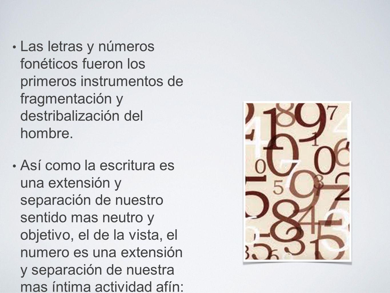 Las letras y números fonéticos fueron los primeros instrumentos de fragmentación y destribalización del hombre.
