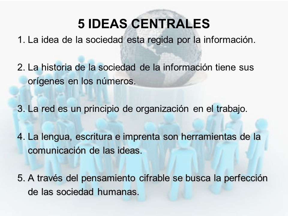5 IDEAS CENTRALES 1. La idea de la sociedad esta regida por la información. 2. La historia de la sociedad de la información tiene sus.