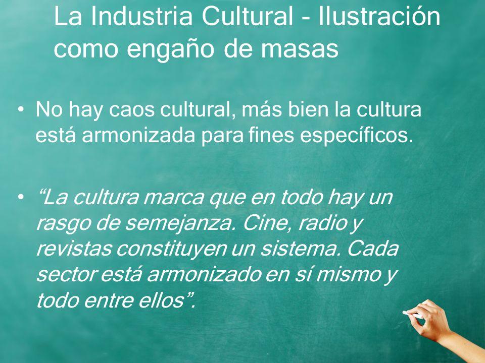 La Industria Cultural - Ilustración como engaño de masas