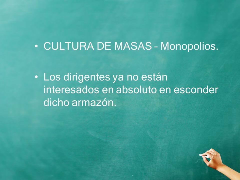 CULTURA DE MASAS – Monopolios.