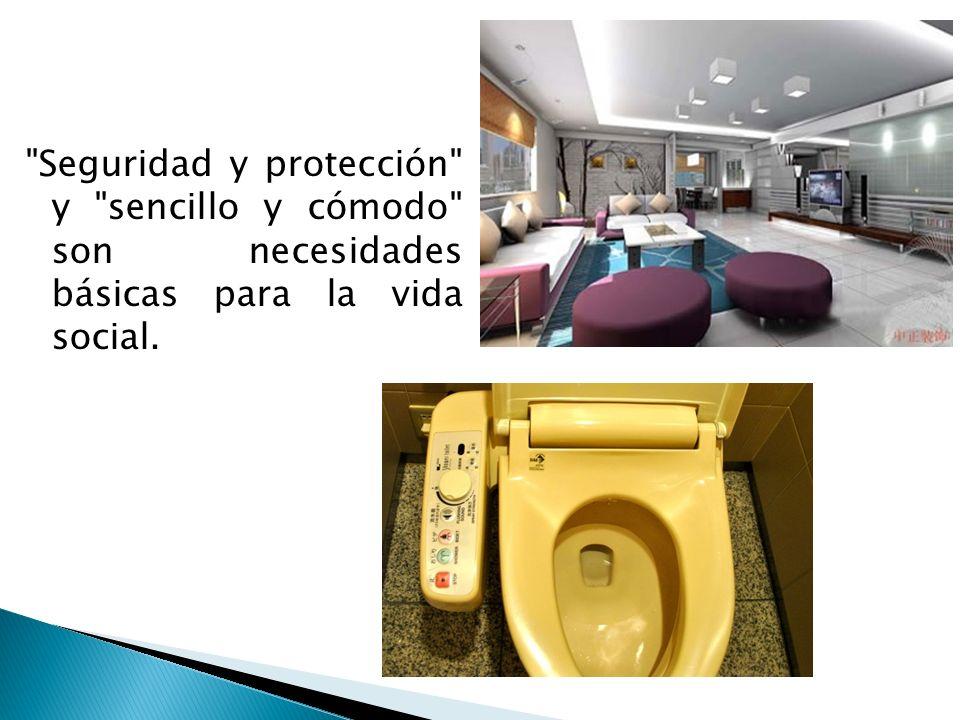 Seguridad y protección y sencillo y cómodo son necesidades básicas para la vida social.