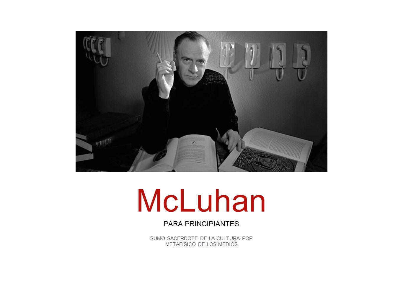 McLuhan PARA PRINCIPIANTES SUMO SACERDOTE DE LA CULTURA POP
