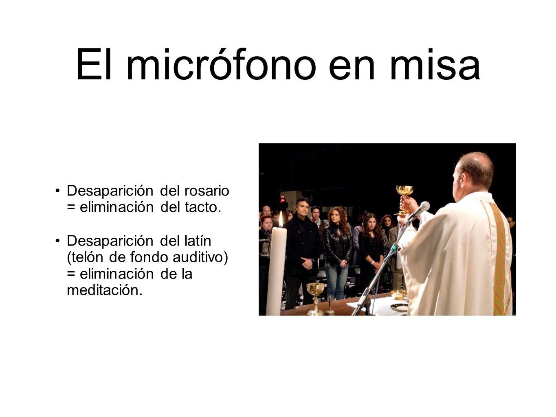 El micrófono en misa Desaparición del rosario = eliminación del tacto.