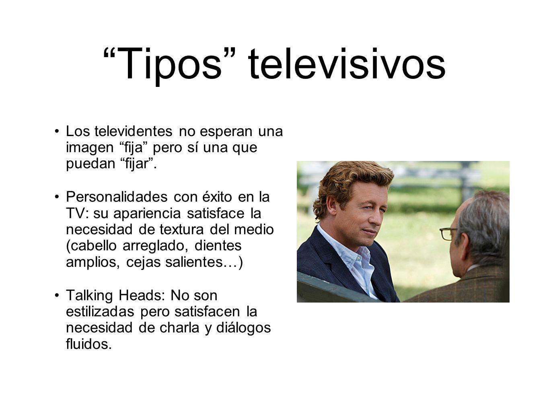 Tipos televisivos Los televidentes no esperan una imagen fija pero sí una que puedan fijar .